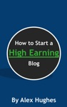 How To Start A High Earning Blog