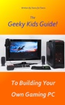 The Geeky Kids Guide To Building Your Own Gaming PC