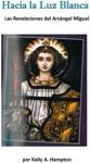 Hacia La Luz BlancaLas Revelaciones Del Arcngel Miguel