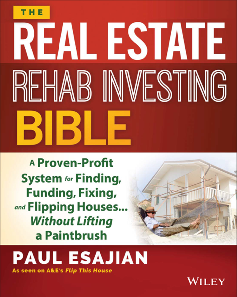 The Real Estate Rehab Investing Bible