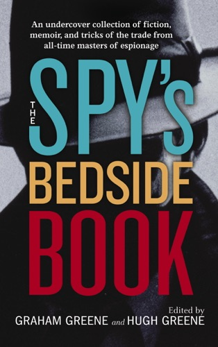 Graham Greene, Hugh Greene, Stella Rimington, D. H. Lawrence & Rudyard Kipling - The Spy's Bedside Book