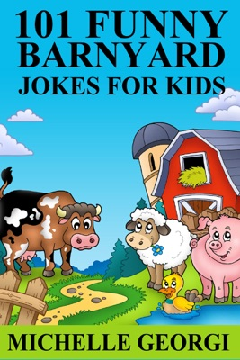 101 Barnyard Jokes For Kids: Puns, Riddles, and Knock-Knock Jokes Every Child Will Love