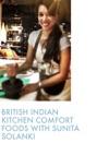 British Indian Comfort Foods With Sunita Solanki