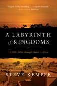 A Labyrinth of Kingdoms: 10,000 Miles through Islamic Africa