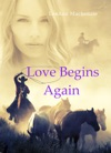 Love Begins Again Mail Order BrideWestern Romance Collection