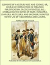 Elements Of Military Art And Science Or Course Of Instruction In Strategy Fortification Tactics Of Battles C Embracing The Duties Of Staff Infantry Cavalry Artillery And Engineers Adapted To The Use Of Volunteers And Militia