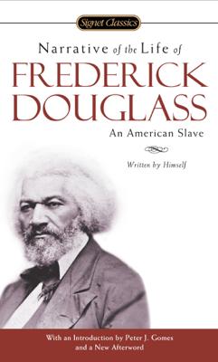 Narrative of the Life of Frederick Douglass - Frederick Douglass, Peter J. Gomes & Gregory Stephens book