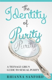 The Identity Of Purity A Teenage Girl S Guide To Sexual Purity