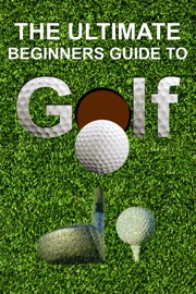 ULTIMATE BEGINNERS GUIDE TO GOLF