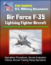 21st Century US Military Documents Air Force F-35 Lightning Fighter Aircraft - Operations Procedures Aircrew Evaluation Criteria Aircrew Training Flying Operations