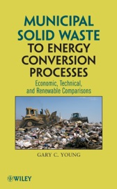Municipal Solid Waste to Energy Conversion Processes - Gary C Young