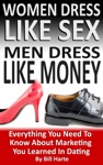 Women Dress Like Sex Men Dress Like Money Everything You Need To Know About Marketing You Learned In Dating