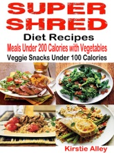 Super Shred Diet Recipes: Meals Under 200 Calories With Vegetables
