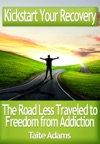 Kickstart Your Recovery The Road Less Traveled To Freedom From Addiction