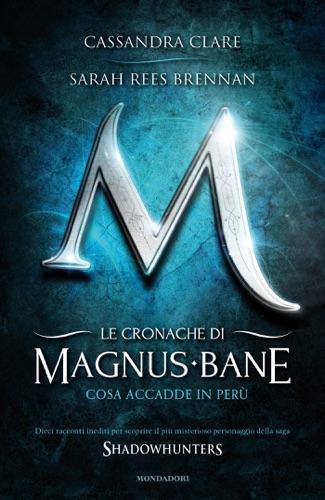 Sarah Rees Brennan & Cassandra Clare - Le cronache di Magnus Bane - 1. Cosa accadde in Perù