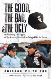 The Good The Bad The Ugly Chicago White Sox