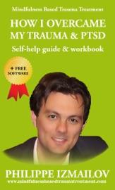 How I Overcame My Trauma Ptsd Self Help Guide Workbook Mindfulness Based Trauma Treatment