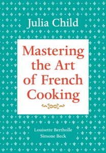 Mastering the Art of French Cooking, Volume 1 Book Cover