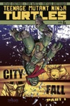 Teenage Mutant Ninja Turtles Vol 6 City Fall Part 1
