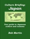 Culture Briefing Japan - Your Guide To The Culture And Customs Of The Japanese People
