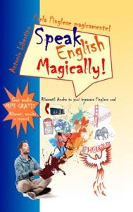 Parla l'inglese magicamente! Speak English Magically! Rilassati! Anche tu puoi imparare l'inglese ora! Book Cover