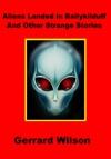 Aliens Landed In Ballykilduff And Other Strange Stories
