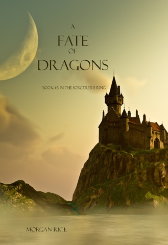 Morgan Rice - A Fate of Dragons (Book #3 in the Sorcerer's Ring)
