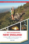 AMCs Best Backpacking In New England 2nd A Guide To 37 Of The Best Multiday Trips From Maine To Connecticut