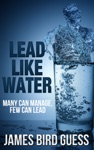 Lead Like Water Many Can Manage Few Can Lead