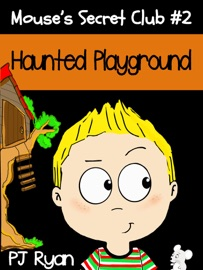 Mouse's Secret Club #2: Haunted Playground - PJ Ryan