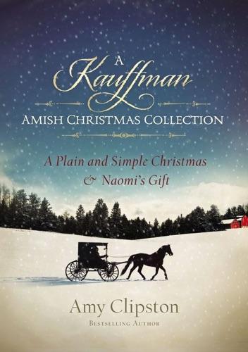 Amy Clipston - A Kauffman Amish Christmas Collection