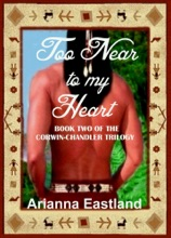 Too Near To My Heart (Book Two Of The Corwin-Chandler Trilogy)