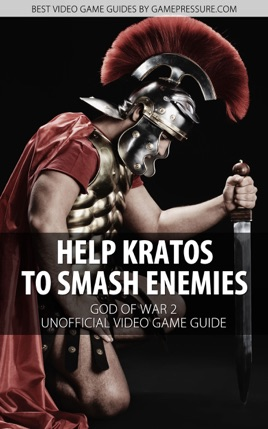 Help Kratos to Smash Enemies - God of War 2 Unofficial Video Game Guide