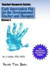 Early Intervention Play For The Developmental Therapist And Teacher