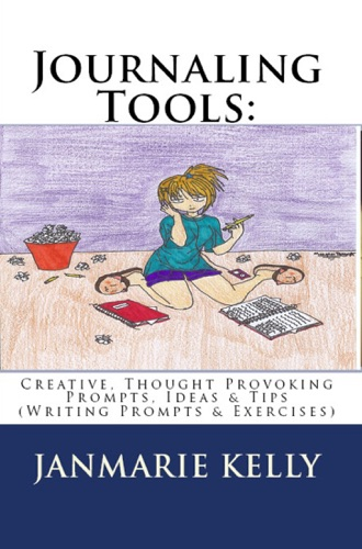 JanMarie Kelly - Journaling Tools: Creative, Thought Provoking Prompts, Ideas & Tips (Writing Prompts & Exercises)