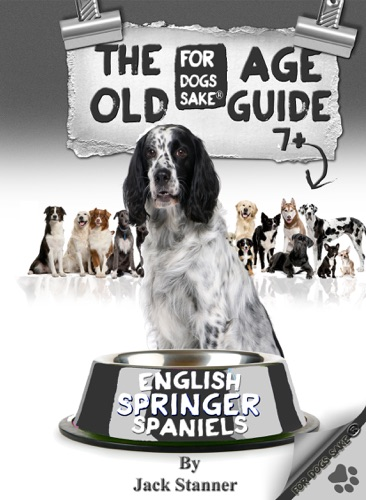 Jack Stanner - The English Springer Spaniel Old Age Care Guide 7+