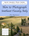 How To Photograph Southeast Tuscany Italy
