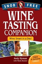 Snob Free Wine Tasting Companion Wine Smart In A Day Napa Sonoma Edition