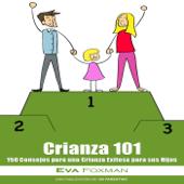 Crianza 101 - 150 Consejos para una Crianza Exitosa para sus Hijos