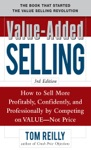 Value-Added Selling  How To Sell More Profitably Confidently And Professionally By Competing On Value Not Price 3e