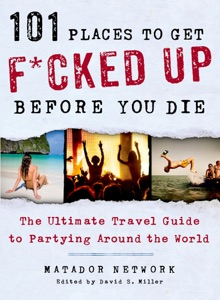 101 Places to Get F*cked Up Before You Die da Matador Network & David S. Miller