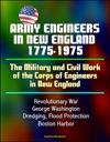 Army Engineers In New England 1775-1975 The Military And Civil Work Of The Corps Of Engineers In New England Revolutionary War George Washington Dredging Flood Protection Boston Harbor