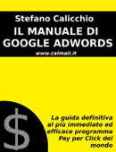 Il manuale di google adwords: la guida definitiva al più immediato ed efficace programma pay per click del mondo