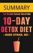 The 10-Day Detox Diet by Dr. Mark Hyman -- Summary