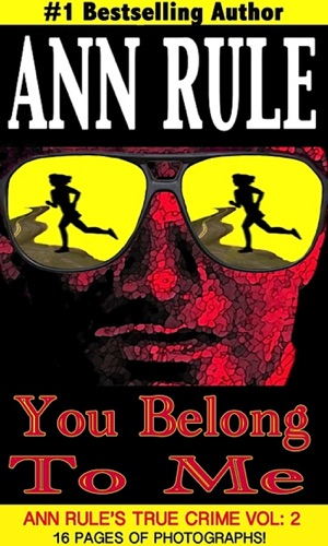 Ann Rule - You Belong to Me and Other True Cases