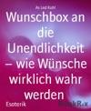 Wunschbox An Die Unendlichkeit - Wie Wnsche Wirklich Wahr Werden