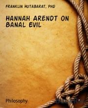 Hannah Arendt On Banal Evil