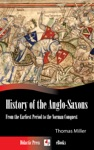 History Of The Anglo-Saxons - From The Earliest Period To The Norman Conquest