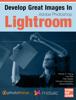 Photofocus, Nicole S. Young, Levi Sim, Rob Sylvan, Richard Harrington & Gerard Murphy - Develop Great Images in Lightroom  artwork