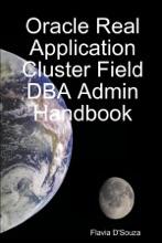 Oracle Real Application Cluster Field DBA Admin Handbook